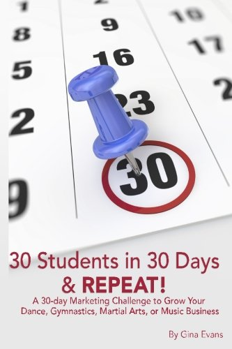 30 Students in 30 Days & Repeat: A 30-day Marketing Challenge to Grow Your Dance, Gymnastics, Martial Arts, or Music Business PDF