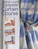 Heather Luke's Curtain Making Course: Written by Heather Luke, 2001 Edition, Publisher: New Holland Publishers Ltd [Hardcover]