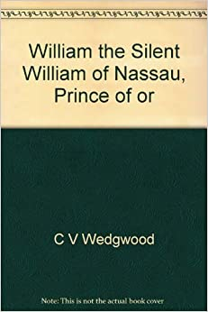 Book William the Silent: William of Nassau, Prince of Orange, 1533-1584 by Cicely V. Wedgwood (1968-02-03)