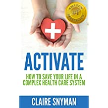 ACTIVATE: How to Save your Life in a Complex Health Care System