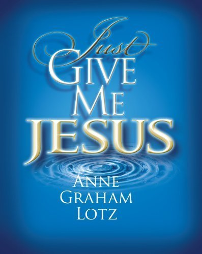 Just Give Me Jesus by Lotz, Anne Graham (2009) Paperback