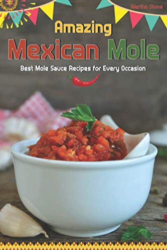Amazing Mexican Mole: Best Mole Sauce Recipes for Every Occasion