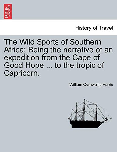 The Wild Sports of Southern Africa; Being the narrative of an expedition from the Cape of Good Hope ... to the tropic of