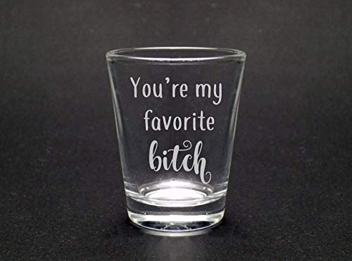 You Are My Favorite Bitch Shot Glass (Best Spirits For Shots)