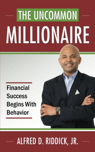 (The Uncommon Millionaire: Financial Success Begins With Behavior)