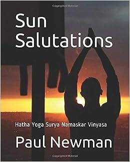 Sun Salutations: Hatha Yoga Surya Namaskar Vinyasa: Paul