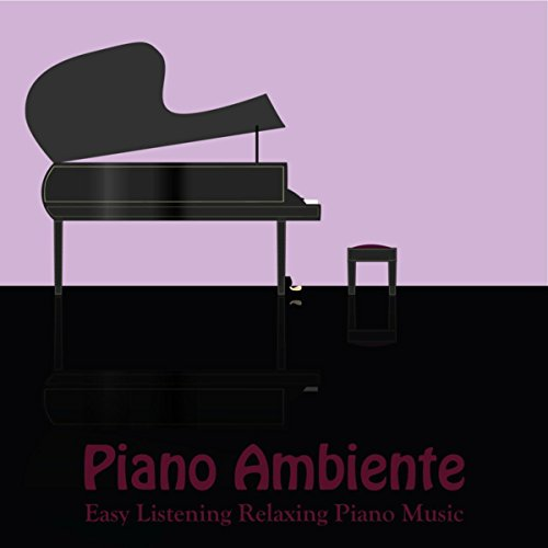 Piano Ambiente - Easy Listening Relaxing Piano Music