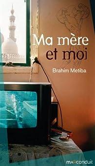 Ma mère et moi par Brahim Metiba