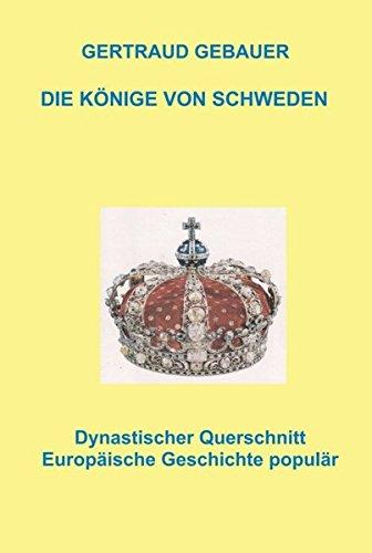Die Könige von Schweden: Europäische Geschichte populär Gebundenes Buch – 10. Mai 2016 ADLES Verlag Gertraud Gebauer Morawa Lesezirkel GmbH 3990496220