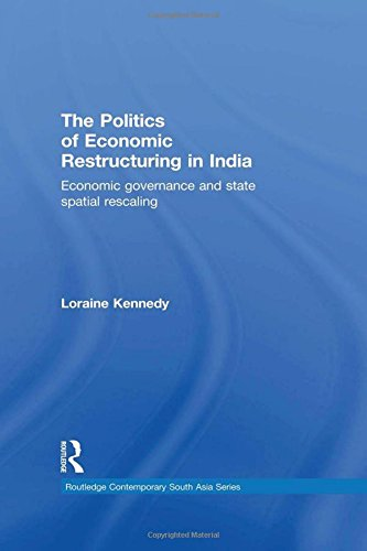 The Politics of Economic Restructuring in India: Economic Governance and State Spatial Rescaling (Routledge Contemporary