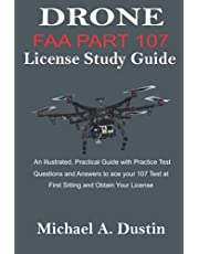 DRONE FAA PART 107 License Study Guide: An illustrated, Practical Guide with Practice Test Questions and Answers to ace your 107 Test at First Sitting and Obtain Your License