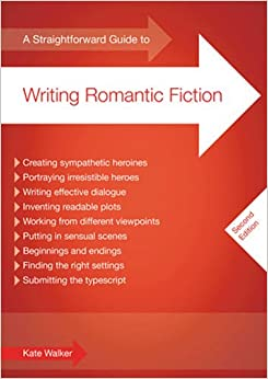 Straightforward Guide to Writing Romantic Fiction, A