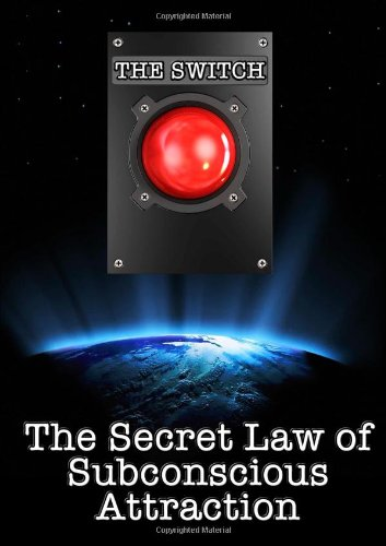 Download The Switch The Secret Law Of Subconscious Attraction Book