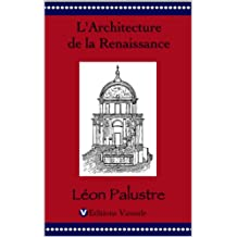 L'Architecture de la Renaissance de Léon Palustre (French Edition)