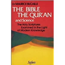 Bible, the Qur'an and Science: The Holy Scriptures Examined in the Light of Modern Knowledge