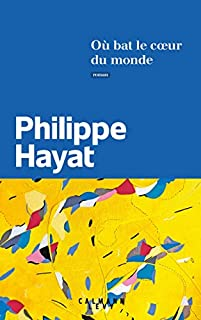 Où bat le coeur du monde, Hayat, Philippe
