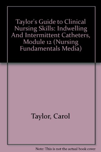 Taylor's Guide to Clinical Nursing Skills: Indwelling And Intermittent Catheters, Module 12 [VHS]