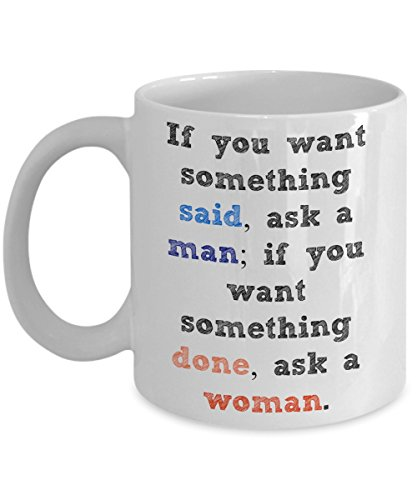 Coffee Mug For Woman | If you want something said, ask a man; if you want something done, ask a woman. | 11 Oz White Ceramic Coffee Cup (Barnies Coffee Gift Baskets)