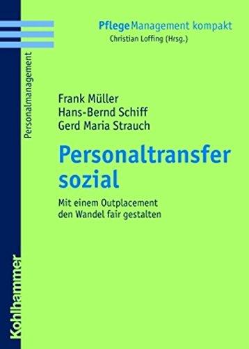 Personaltransfer sozial: Mit einem Outplacement den Wandel fair gestalten (PflegeManagement kompakt)