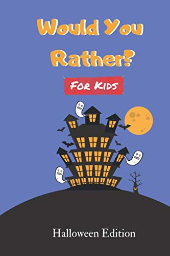 Would You Rather For Kids: Halloween Edition (Fun Book of Silly Scenarios, Challenging Choices And Hilarious Questions For The Whole Family)