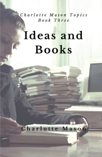 Ideas and Books: The Means of Education (Charlotte Mason Topics) (Volume 3)