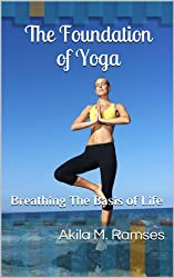 Breathing is the Basis of Life and The Foundation of Yoga (English Edition)