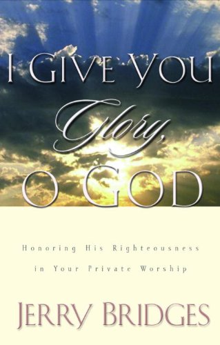 I Give You Glory, O God: Honoring His Righteousness in Your Private Worship cover