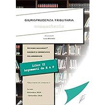 GIURISPRUDENZA TRIBUTARIA - COMMENTARIO Vol.2: Sentenze massimate raccolte e commentate per argomento (H-P) - Dalle news de iltributo.it (Italian Edition)