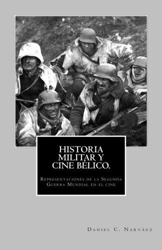 HISTORIA MILITAR Y CINE BELICO. Representaciones de la Segunda Guerra Mundial en (Spanish Edition) [Daniel C. Narvaez] (Tapa Blanda)