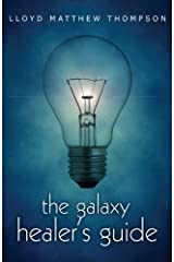 The Galaxy Healer's Guide by Lloyd Matthew Thompson (2013-03-18) Paperback