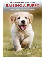 The Ultimate Guide to Raising a Puppy: How to Train and Care for Your New Dog