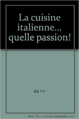 En ligne téléchargement gratuit La cuisine italienne... quelle passion! pdf epub
