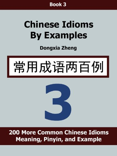 Chinese Idioms by Examples: Book 3 - 200 More Common Chinese