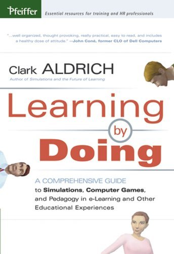 By Clark Aldrich - Learning by Doing: A Comprehensive Guide to Simulations, Computer Games, and Pedagogy in e-Learning and Other Educational Experiences: 1st (first) Edition