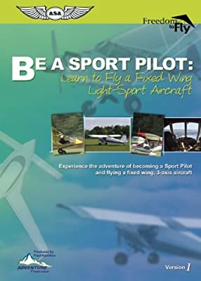 Be a Sport Pilot: Learn to Fly a Fixed Wing Light-Sport Aircraft