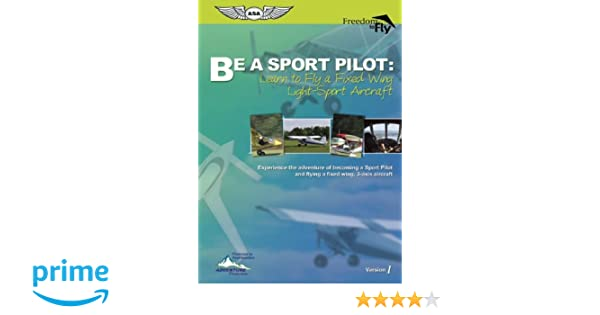 Amazon.com: Be a Sport Pilot: Learn to Fly a Fixed Wing Light ...