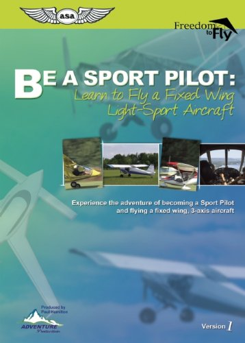 (Be a Sport Pilot: Learn to Fly a Fixed Wing Light-Sport Aircraft)