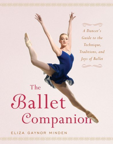 The Ballet Companion: A Dancer's Guide to the Technique, Traditions, and Joys of Ballet (Hardcover)
