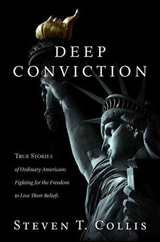 Deep Conviction: True Stories of Ordinary Americans Fighting for the Freedom to Live Their Beliefs par  Steven T. Collis