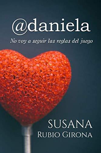 @daniela: No voy a seguir las reglas del juego (Spanish Edition)