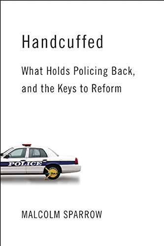Book Cover: Handcuffed: What Holds Policing Back, and the Keys to Reform