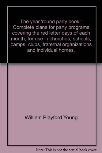 The year 'round party book;: Complete plans for party programs covering the red letter days of each month, for use in churches, schools, camps, clubs, fraternal organizations and individual homes,