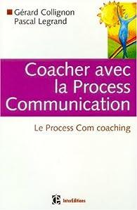 Coacher avec la Process Communication : Le Process Com coaching par Gérard Collignon