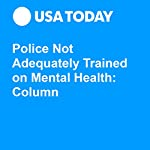 Police Not Adequately Trained on Mental Health: Column | Alex S. Vitale,Owen West