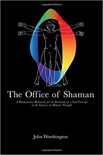 Descargar libros de google books pdf en línea The Office of Shaman: A Hermeneutic Rationale for the Inclusion of a Soul Concept in the Genesis of Human Thought by John Worthington (Spanish Edition) MOBI 1502766426