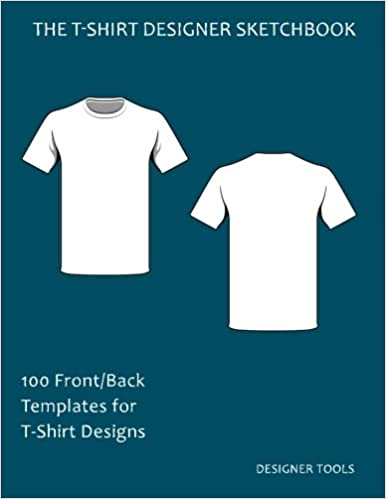 The T Shirt Designer Sketchbook 100 Front Back Templates For Designs Design Tools 9781545337325 Amazon Books