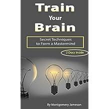 Train Your Brain: Secret Techniques to Form a Mastermind