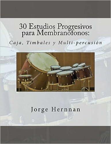 30 Estudios Progresivos para Membranofonos: Caja, Timbales y Multi-percusion: Amazon.es: Hernnan, Jorge: Libros