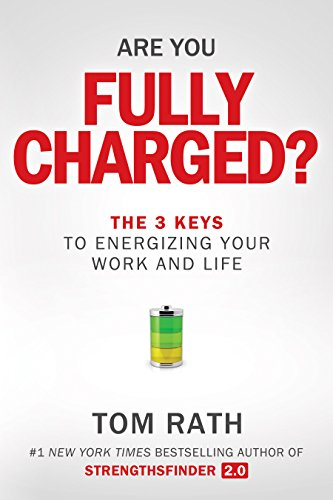 - Are You Fully Charged?: The 3 Keys to Energizing Your Work and Life