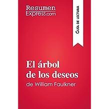 El árbol de los deseos de William Faulkner (Guía de lectura): Resumen y análisis completo (Spanish Edition)